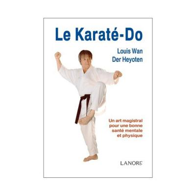 Le karate do un art magistral louis wan der heyoten